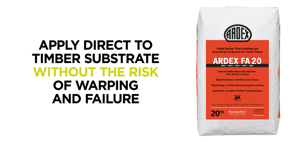 Ardex FA 20 can be applied direct to timber substrate without the risk of warping and failure