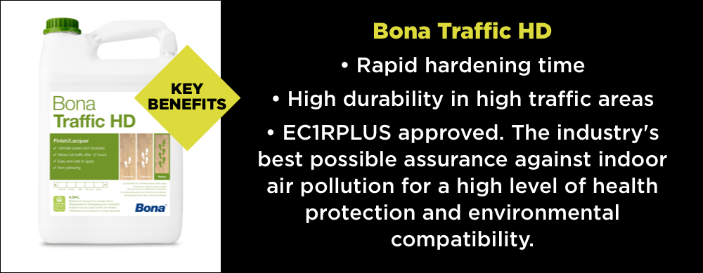 The key benefits of Bona Traffic HD - Rapid hardening time, high durability in high traffic areas and ECR1PLUS approved.