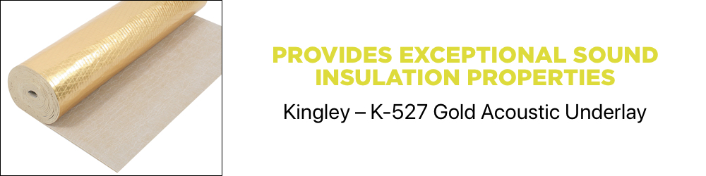 Kingley K-527 Gold Acoustic Underlay provides exceptional sound installation properties.